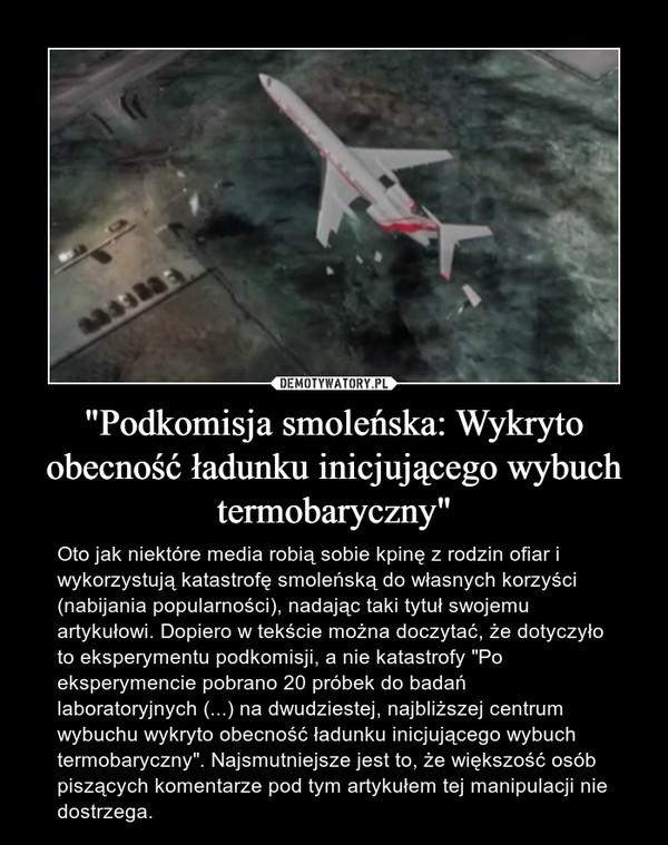 """""""Podkomisja smoleńska: Wykryto obecność ładunku inicjującego wybuch termobaryczny"""""""