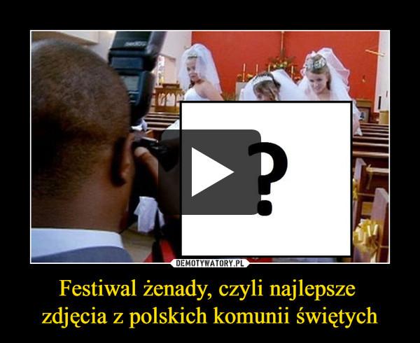 Festiwal żenady, czyli najlepsze zdjęcia z polskich komunii świętych –