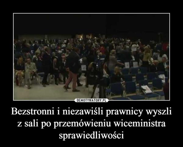 Bezstronni i niezawiśli prawnicy wyszli z sali po przemówieniu wiceministra sprawiedliwości –