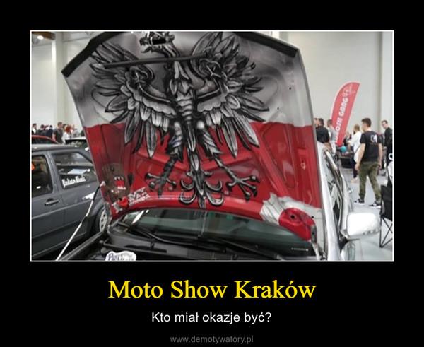 Moto Show Kraków – Kto miał okazje być?