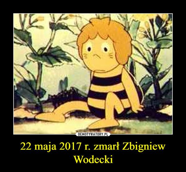 22 maja 2017 r. zmarł Zbigniew Wodecki –