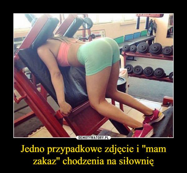 Jedno przypadkowe zdjęcie i ''mam zakaz'' chodzenia na siłownię –