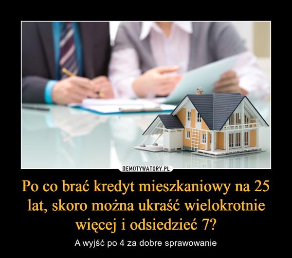 Po co brać kredyt mieszkaniowy na 25 lat, skoro można ukraść wielokrotnie więcej i odsiedzieć 7? – A wyjść po 4 za dobre sprawowanie