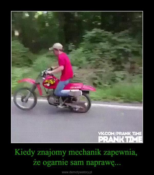 Kiedy znajomy mechanik zapewnia, że ogarnie sam naprawę... –