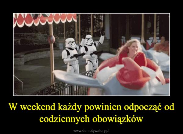 W weekend każdy powinien odpocząć od codziennych obowiązków –