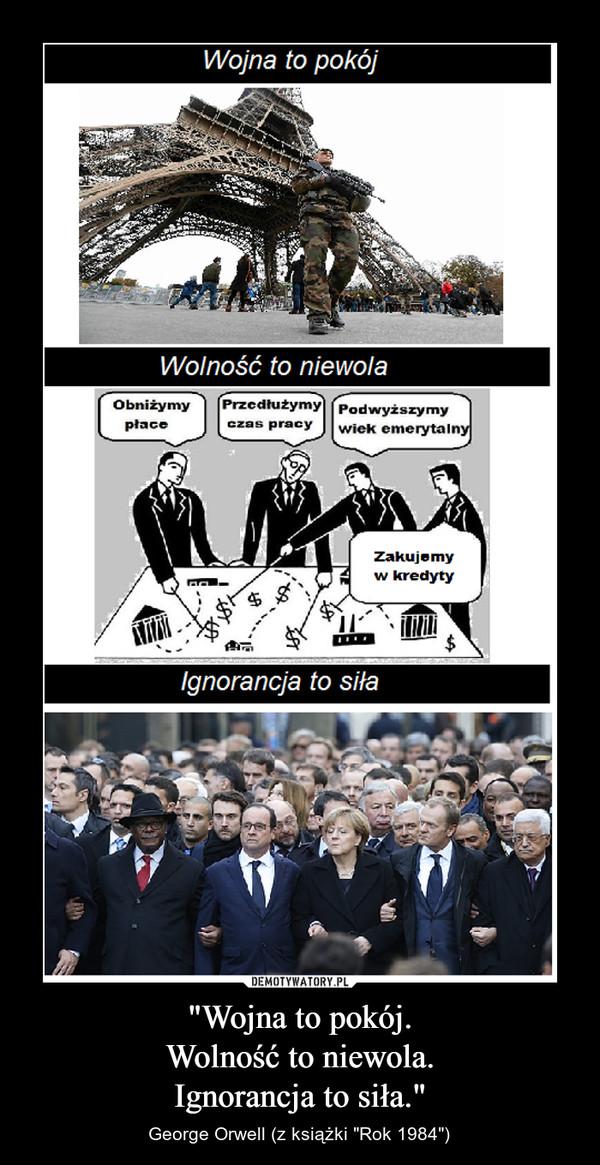 """""""Wojna to pokój.Wolność to niewola.Ignorancja to siła."""" – George Orwell (z książki """"Rok 1984"""")"""