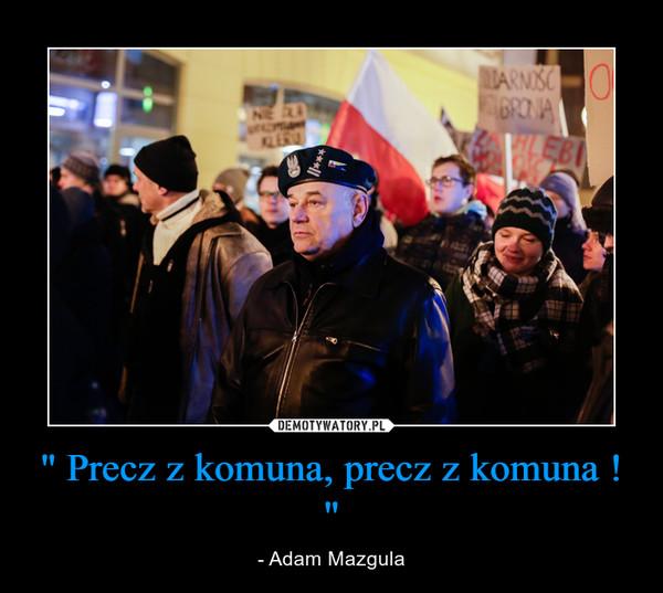""" Precz z komuna, precz z komuna ! "" – - Adam Mazgula"