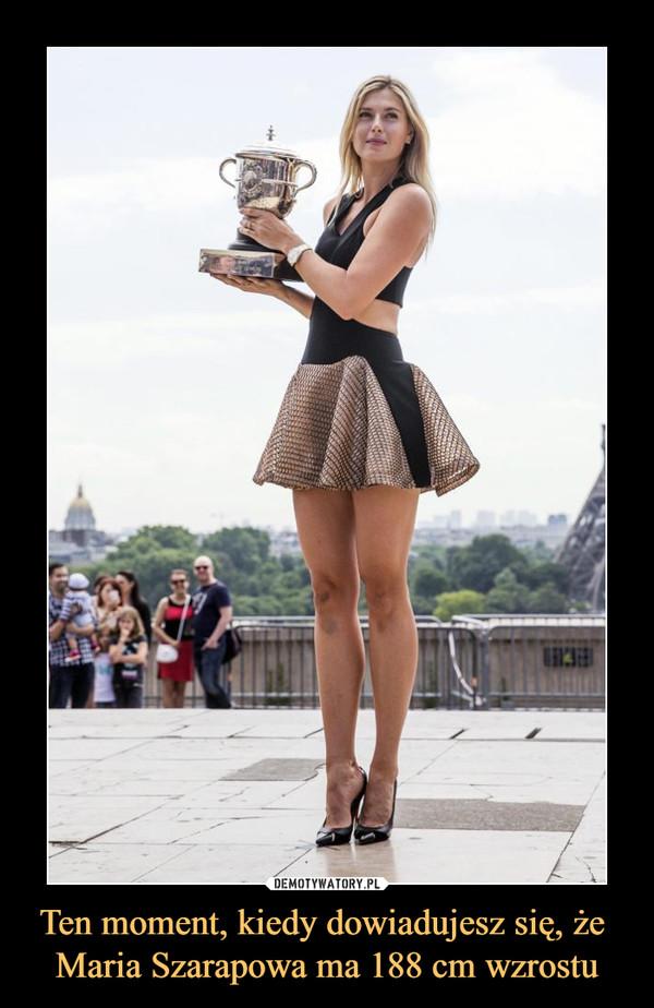 Ten moment, kiedy dowiadujesz się, że Maria Szarapowa ma 188 cm wzrostu –