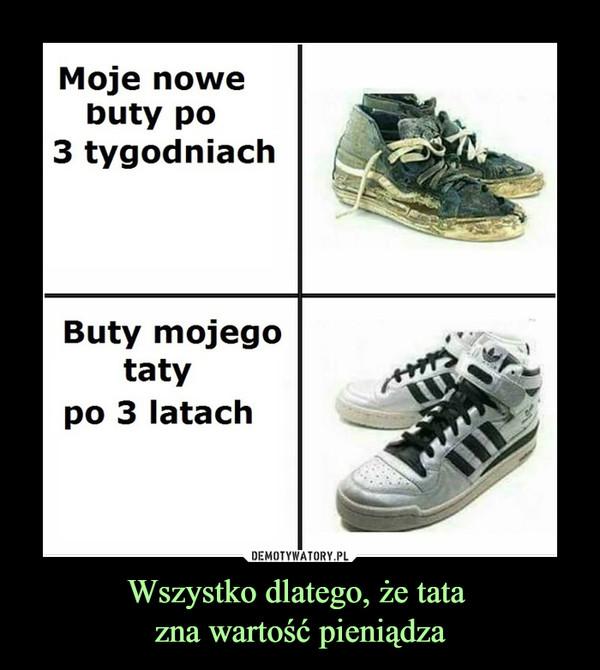 Wszystko dlatego, że tata zna wartość pieniądza –  Moje nowe buty po 3 tygodniach Buty mojego taty po 3 latach