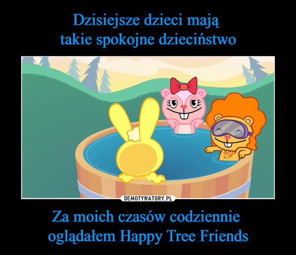 Za moich czasów codziennie oglądałem Happy Tree Friends –