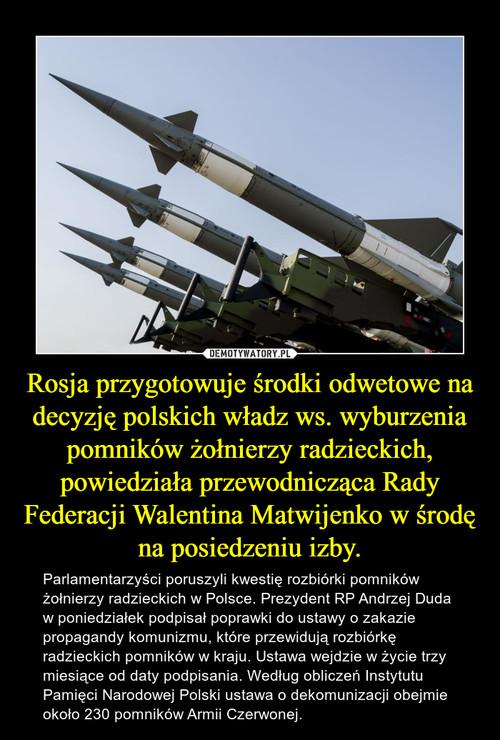 Rosja przygotowuje środki odwetowe na decyzję polskich władz ws. wyburzenia pomników żołnierzy radzieckich, powiedziała przewodnicząca Rady Federacji Walentina Matwijenko w środę na posiedzeniu izby.