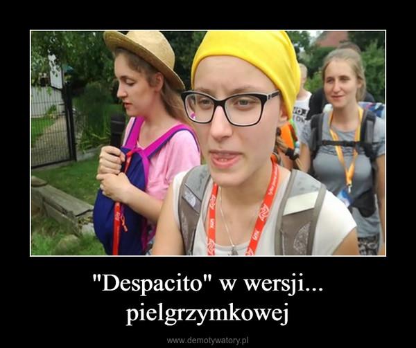 """""""Despacito"""" w wersji... pielgrzymkowej –"""
