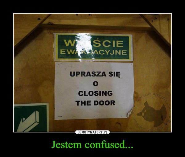 Jestem confused... –  wyjście ewakuacyjneuprasza się o closing the door
