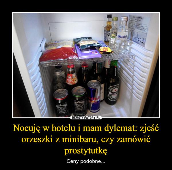 Nocuję w hotelu i mam dylemat: zjeść orzeszki z minibaru, czy zamówić prostytutkę – Ceny podobne...