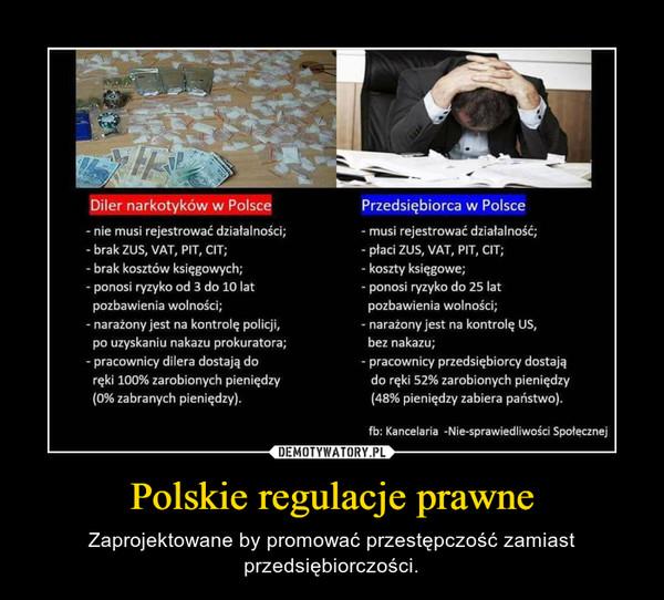Polskie regulacje prawne – Zaprojektowane by promować przestępczość zamiast przedsiębiorczości.