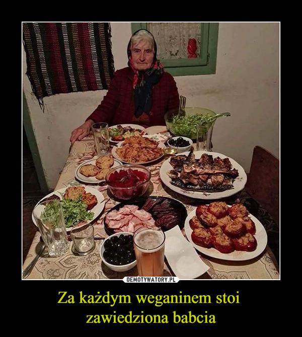 Za każdym weganinem stoi zawiedziona babcia –