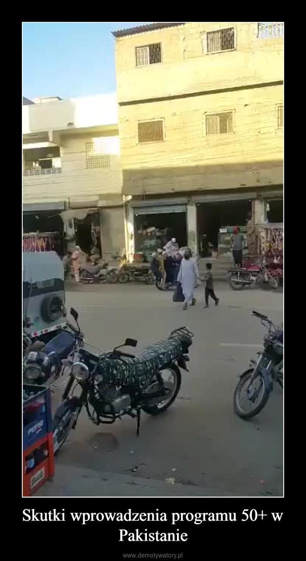 Skutki wprowadzenia programu 50+ w Pakistanie –