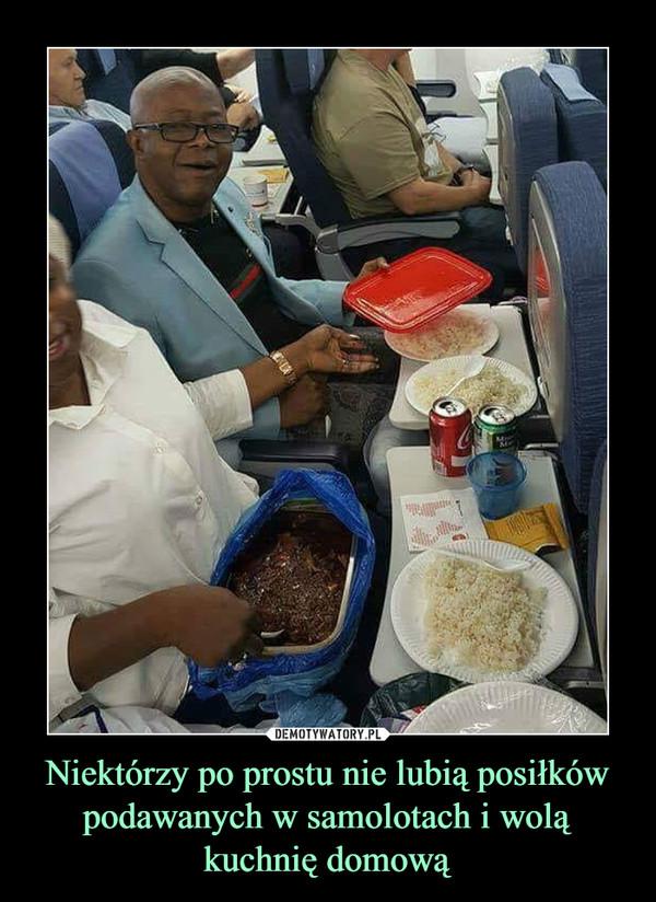 Niektórzy po prostu nie lubią posiłków podawanych w samolotach i wolą kuchnię domową –