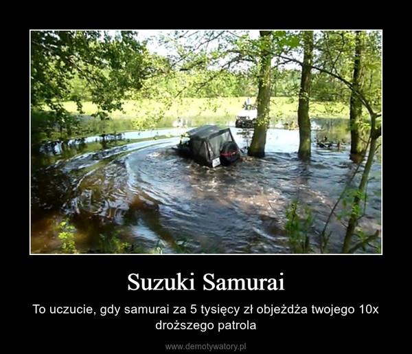 Suzuki Samurai – To uczucie, gdy samurai za 5 tysięcy zł objeżdża twojego 10x droższego patrola
