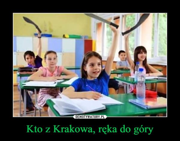 Kto z Krakowa, ręka do góry –