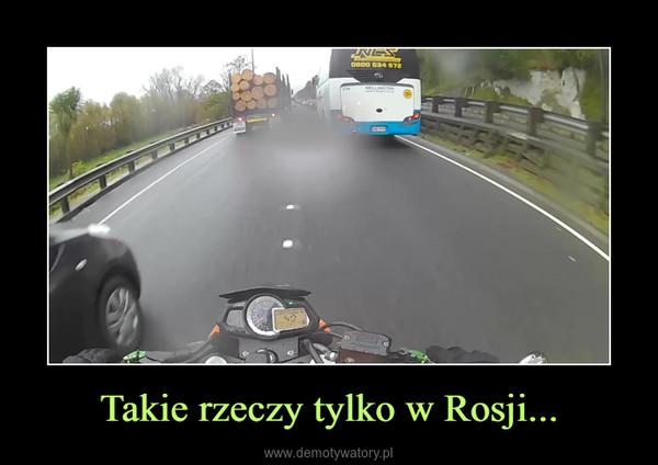 Takie rzeczy tylko w Rosji... –