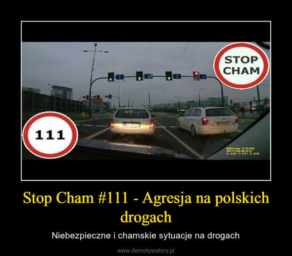 Stop Cham #111 - Agresja na polskich drogach – Niebezpieczne i chamskie sytuacje na drogach
