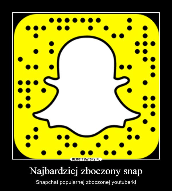 Najbardziej zboczony snap – Snapchat popularnej zboczonej youtuberki