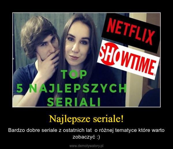 Najlepsze seriale! – Bardzo dobre seriale z ostatnich lat  o różnej tematyce które warto zobaczyć :)