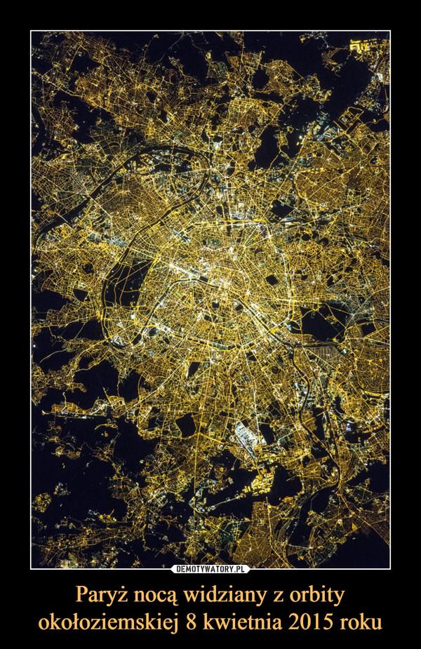 Paryż nocą widziany z orbity okołoziemskiej 8 kwietnia 2015 roku –