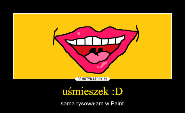 uśmieszek :D – sama rysowałam w Paint