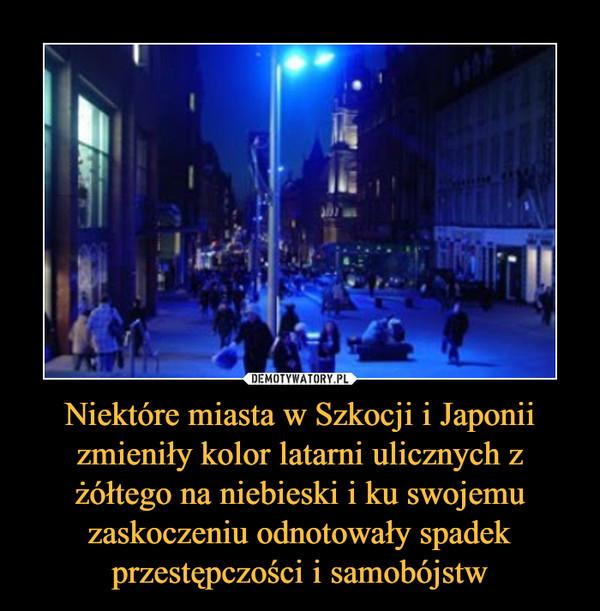 Niektóre miasta w Szkocji i Japonii zmieniły kolor latarni ulicznych z żółtego na niebieski i ku swojemu zaskoczeniu odnotowały spadek przestępczości i samobójstw –