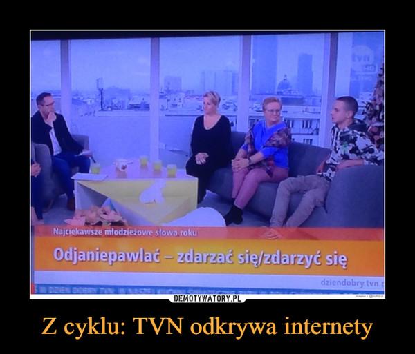 Z cyklu: TVN odkrywa internety –