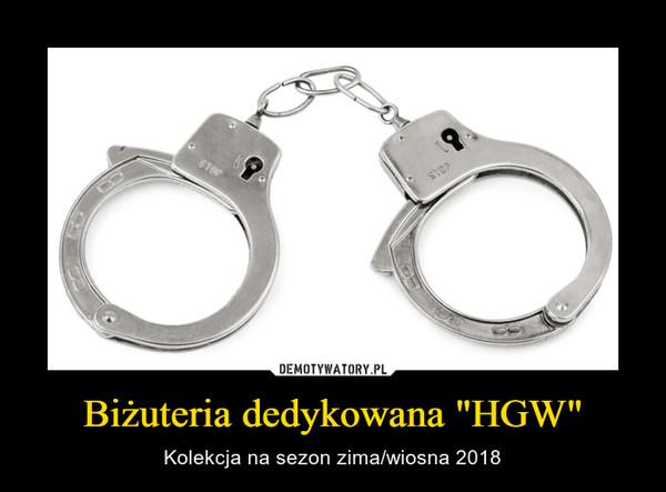 """Biżuteria dedykowana """"HGW"""" – Kolekcja na sezon zima/wiosna 2018"""