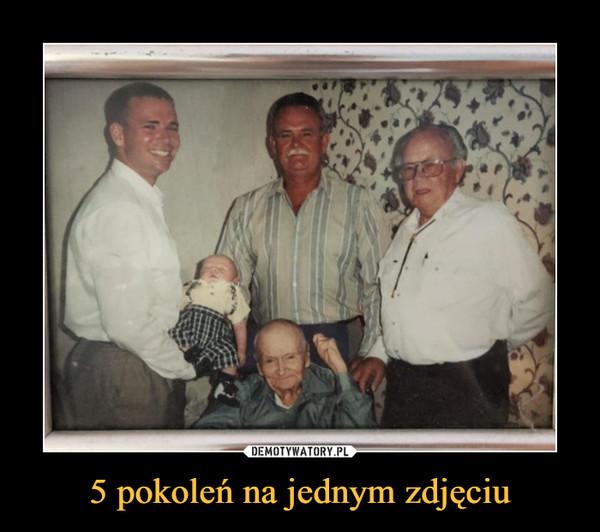 5 pokoleń na jednym zdjęciu –
