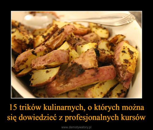 15 trików kulinarnych, o których można się dowiedzieć z profesjonalnych kursów
