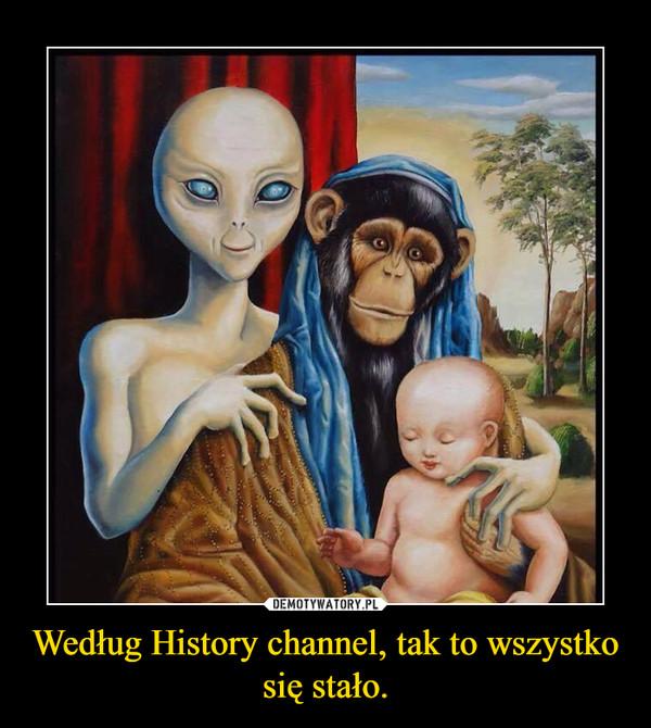 Według History channel, tak to wszystko się stało. –