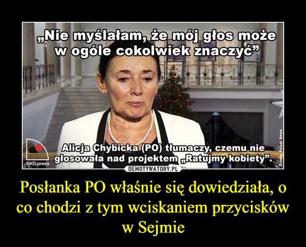"""Posłanka PO właśnie się dowiedziała, o co chodzi z tym wciskaniem przycisków w Sejmie –  """"Nie myślałam, że mój głos może w ogóle cokolwiek znaczyć""""Alicja Chybicka (PO) tłumaczy, czemu nie głosowała nad projektem """"Ratujmy kobiety"""""""