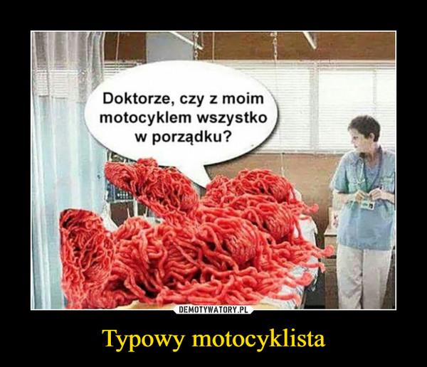 Typowy motocyklista –