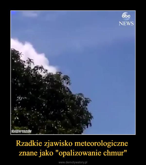 """Rzadkie zjawisko meteorologiczne znane jako """"opalizowanie chmur"""" –"""