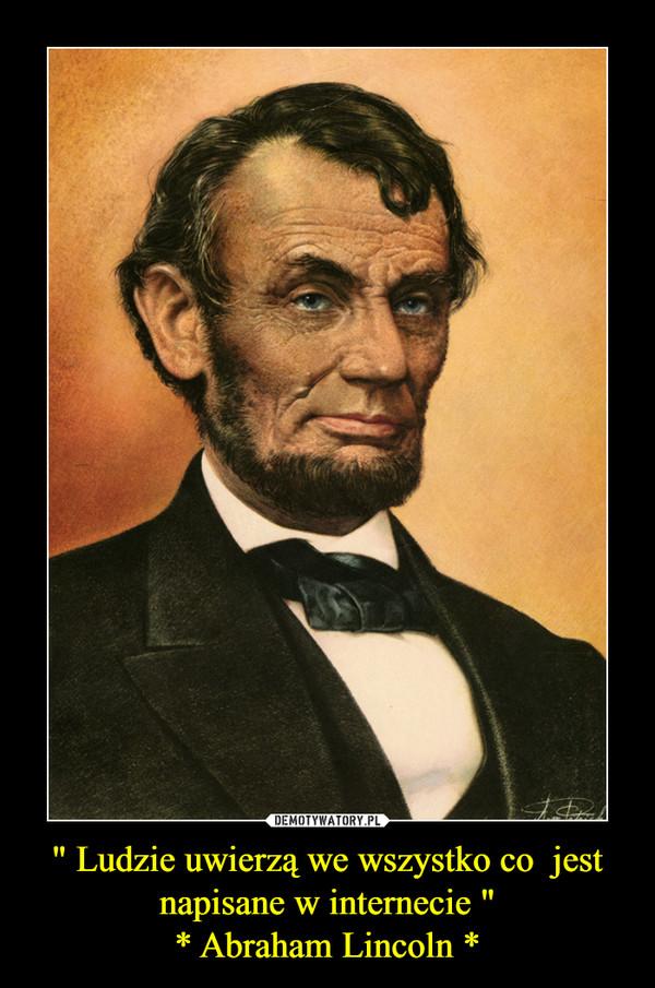 """"""" Ludzie uwierzą we wszystko co  jest napisane w internecie """"* Abraham Lincoln * –"""