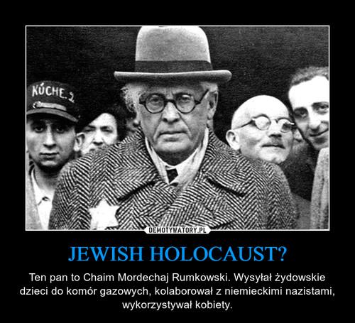 JEWISH HOLOCAUST?