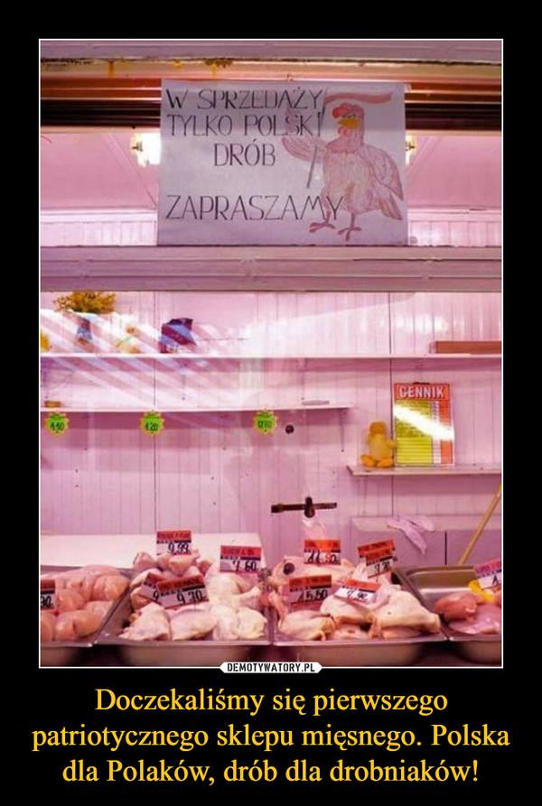 Doczekaliśmy się pierwszego patriotycznego sklepu mięsnego. Polska dla Polaków, drób dla drobniaków! –