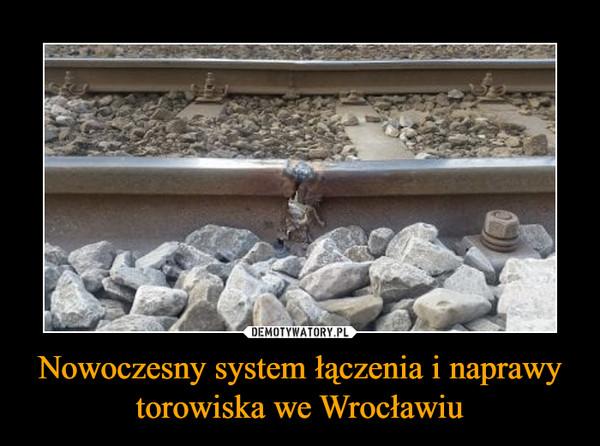 Nowoczesny system łączenia i naprawy torowiska we Wrocławiu –