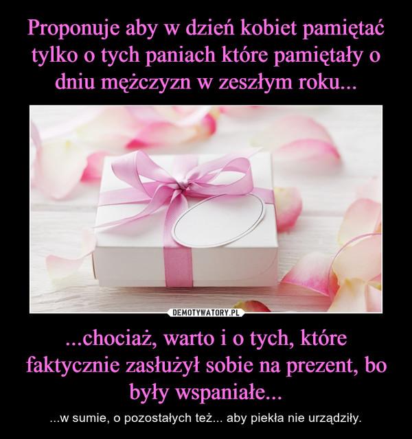 ...chociaż, warto i o tych, które faktycznie zasłużył sobie na prezent, bo były wspaniałe... – ...w sumie, o pozostałych też... aby piekła nie urządziły.