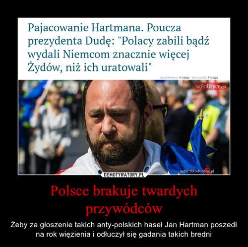 Polsce brakuje twardych przywódców
