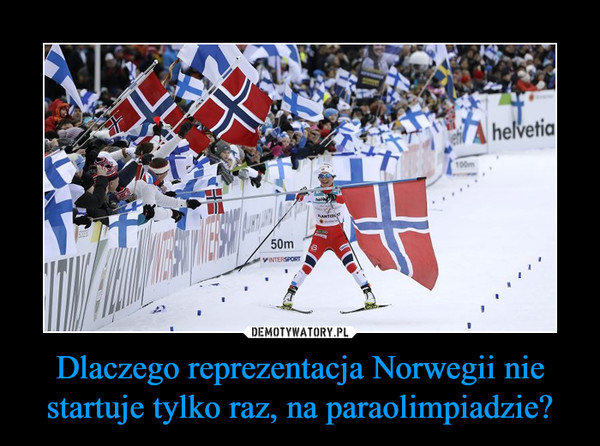 Dlaczego reprezentacja Norwegii nie startuje tylko raz, na paraolimpiadzie? –