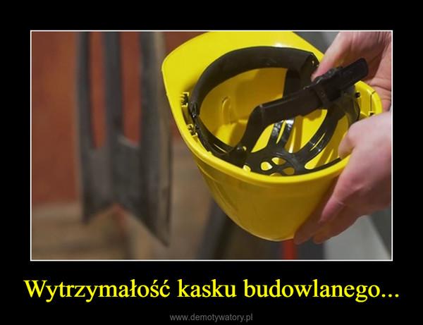 Wytrzymałość kasku budowlanego... –