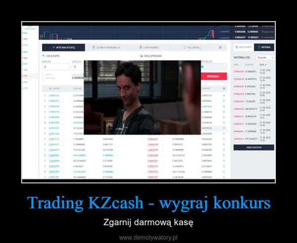 Trading KZcash - wygraj konkurs – Zgarnij darmową kasę