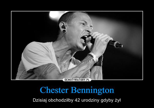 Chester Bennington – Dzisiaj obchodziłby 42 urodziny gdyby żył