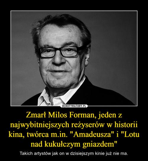 """Zmarł Milos Forman, jeden z najwybitniejszych reżyserów w historii kina, twórca m.in. """"Amadeusza"""" i """"Lotu nad kukułczym gniazdem"""""""